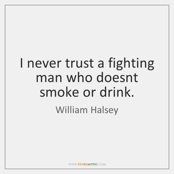 I Never Trust A Fighting Man Who Doesnt Smoke Or Drink Storemypic