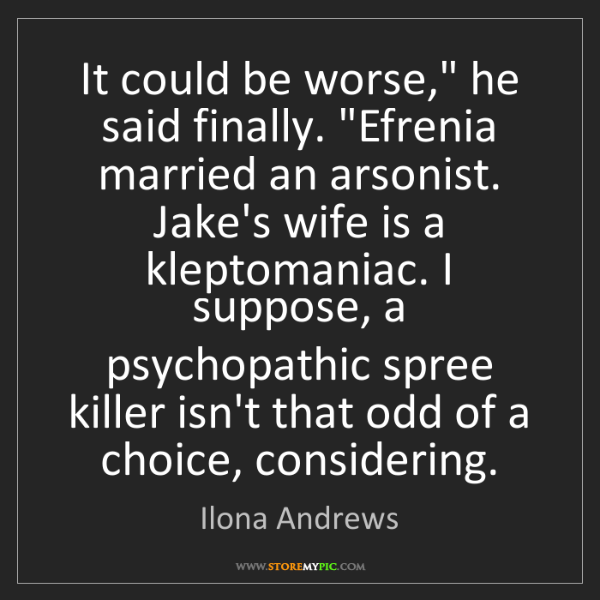 "Ilona Andrews: It could be worse,"" he said finally. ""Efrenia married..."