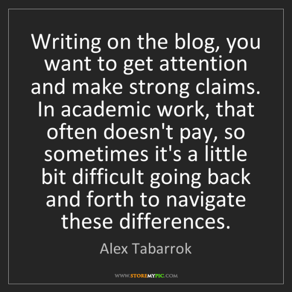 Alex Tabarrok: Writing on the blog, you want to get attention and make...