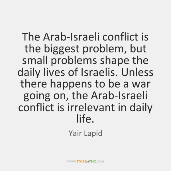 The Arab-Israeli conflict is the biggest problem, but small problems shape the ...