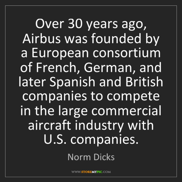 Norm Dicks: Over 30 years ago, Airbus was founded by a European consortium...