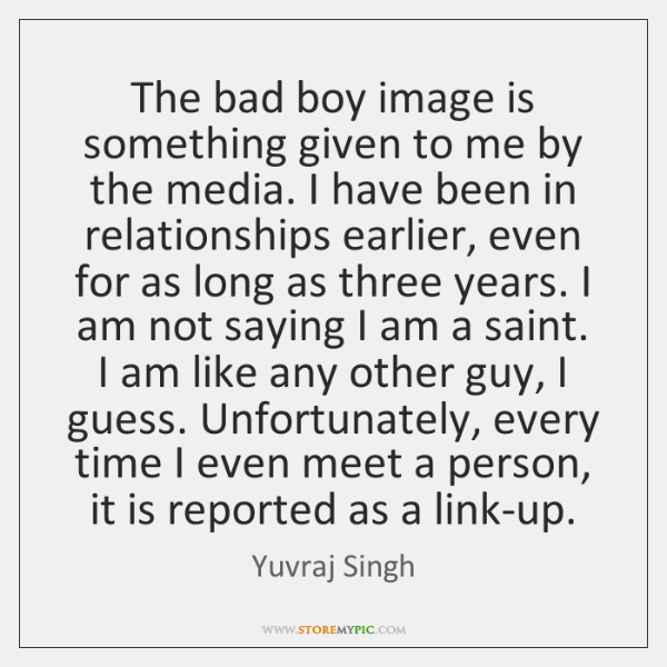 The Bad Boy Image Is Something Given To Me By The Media