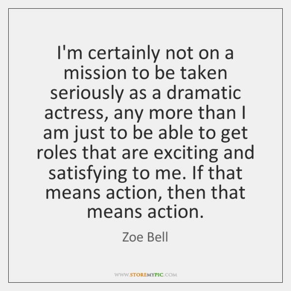I'm certainly not on a mission to be taken seriously as a ...
