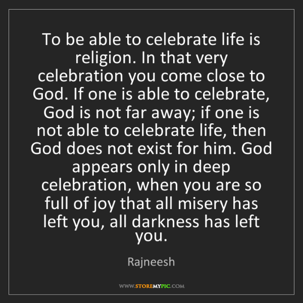 Rajneesh: To be able to celebrate life is religion. In that very...