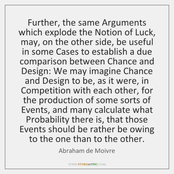Further, the same Arguments which explode the Notion of Luck, may, on ...