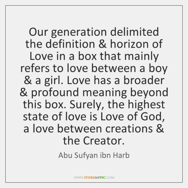 Our generation delimited the definition & horizon of Love in a box that ...