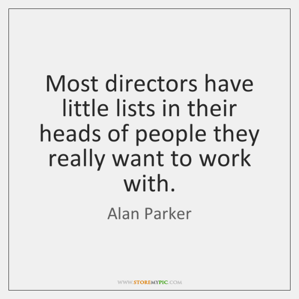 Most directors have little lists in their heads of people they really ...