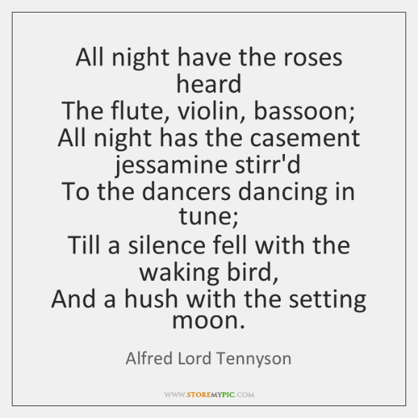 All night have the roses heard  The flute, violin, bassoon;  All night ...