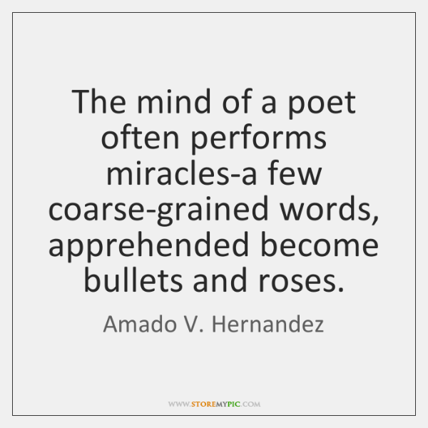 The mind of a poet often performs miracles-a few coarse-grained words, apprehended ...