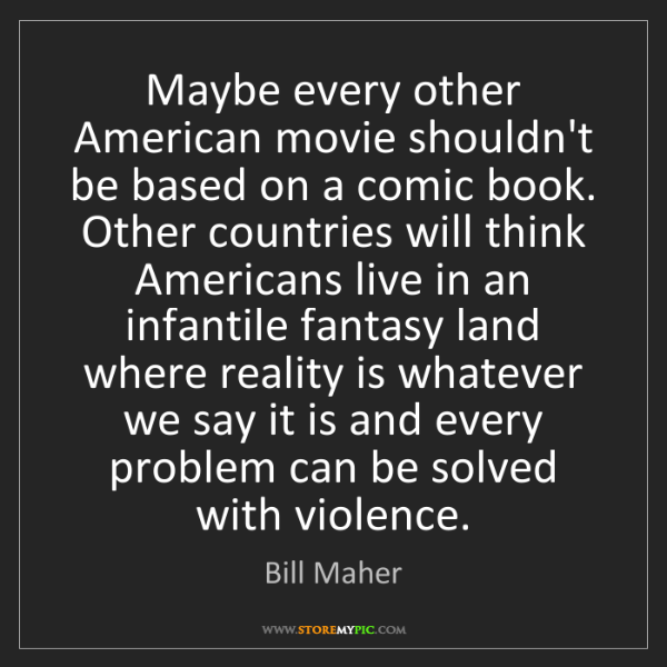 Bill Maher: Maybe every other American movie shouldn't be based on...