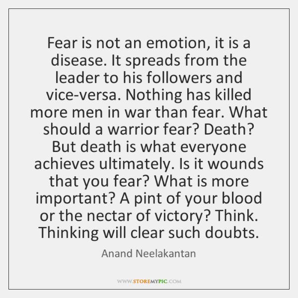 Fear is not an emotion, it is a disease. It spreads from ...