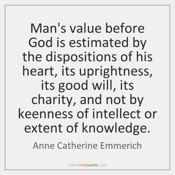 Man's value before God is estimated by the dispositions of his heart, ...