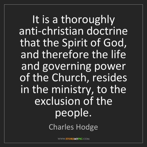 Charles Hodge: It is a thoroughly anti-christian doctrine that the Spirit...