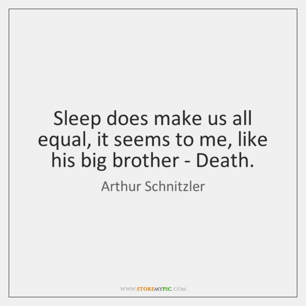 Sleep does make us all equal, it seems to me, like his ...