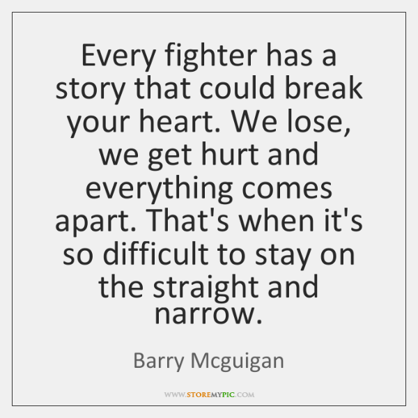 Every fighter has a story that could break your heart. We lose, ...