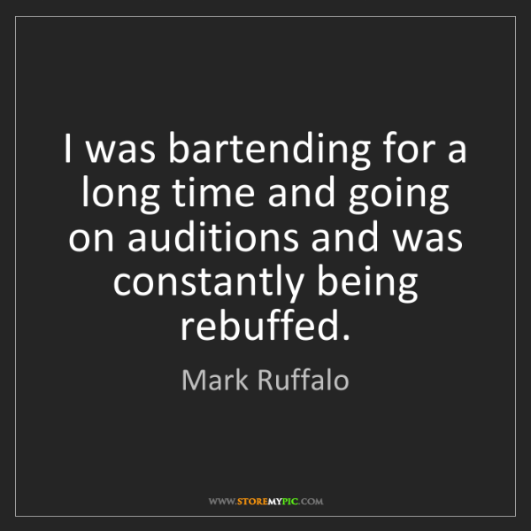 Mark Ruffalo: I was bartending for a long time and going on auditions...