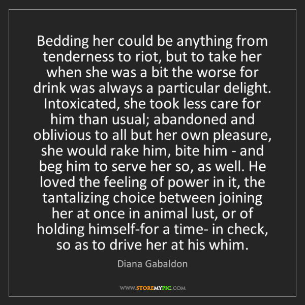 Diana Gabaldon: Bedding her could be anything from tenderness to riot,...