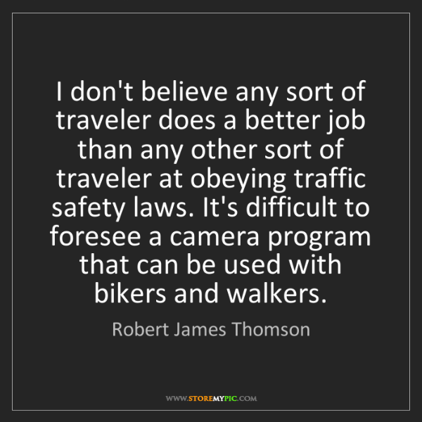 Robert James Thomson: I don't believe any sort of traveler does a better job...