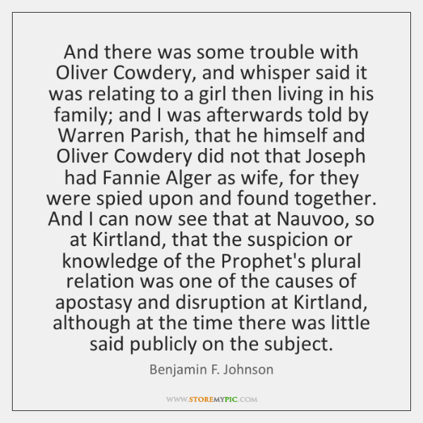 And there was some trouble with Oliver Cowdery, and whisper said it ...