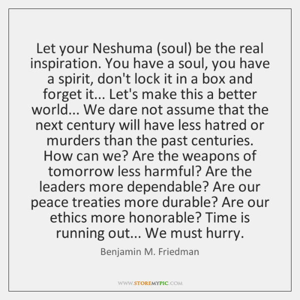Let your Neshuma (soul) be the real inspiration. You have a soul, ...