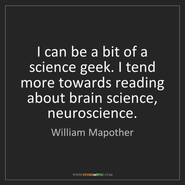 William Mapother: I can be a bit of a science geek. I tend more towards...