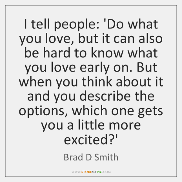 I tell people: 'Do what you love, but it can also be ...