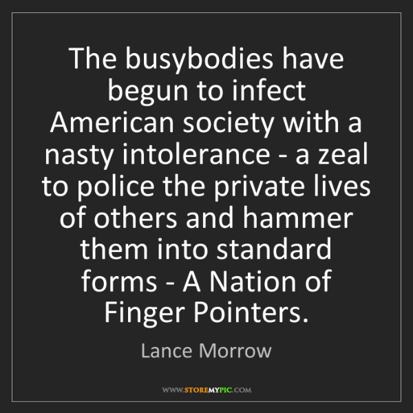 Lance Morrow: The busybodies have begun to infect American society...