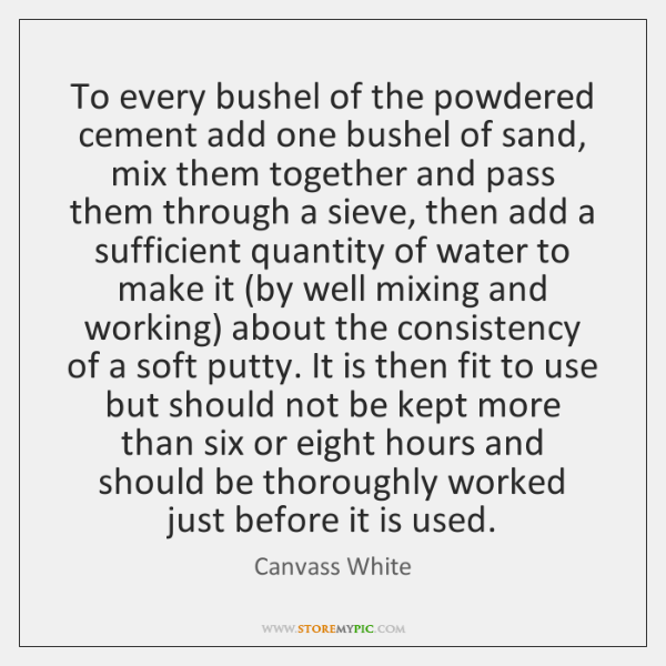 To every bushel of the powdered cement add one bushel of sand, ...