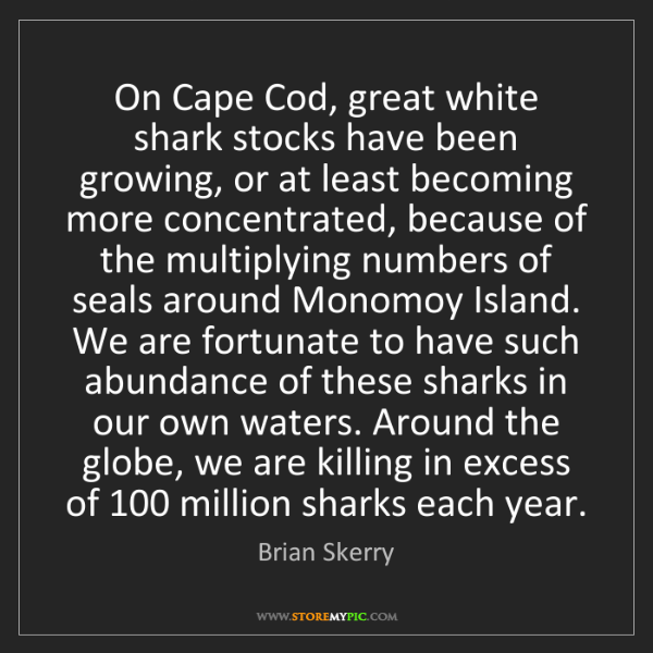Brian Skerry: On Cape Cod, great white shark stocks have been growing,...