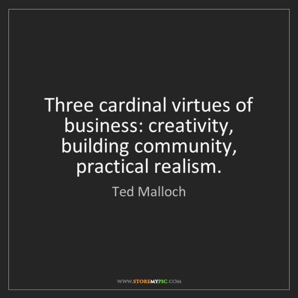 Ted Malloch: Three cardinal virtues of business: creativity, building...