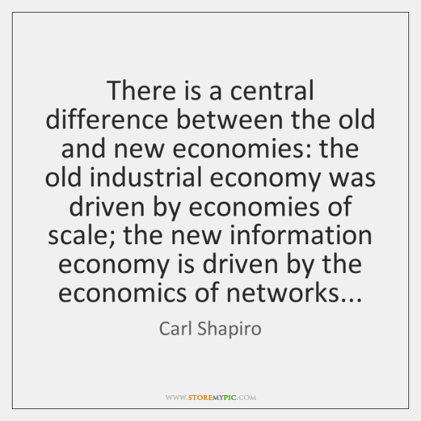 There is a central difference between the old and new economies: the ...