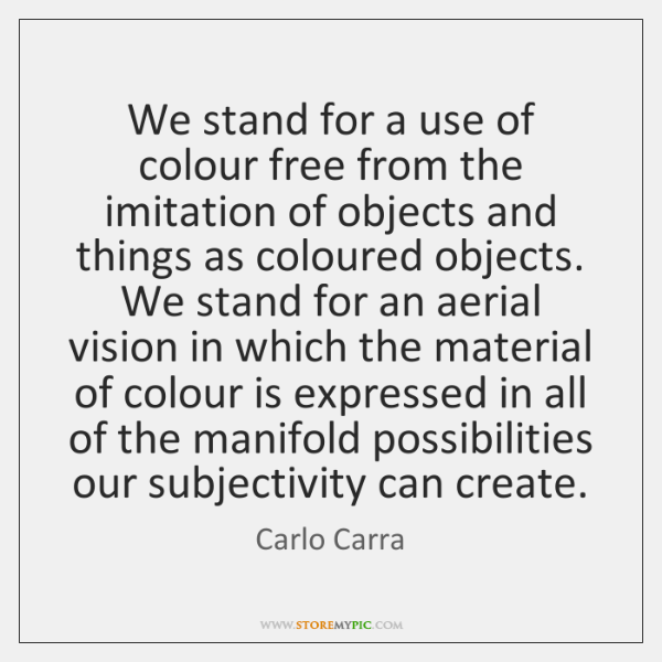 We stand for a use of colour free from the imitation of ...