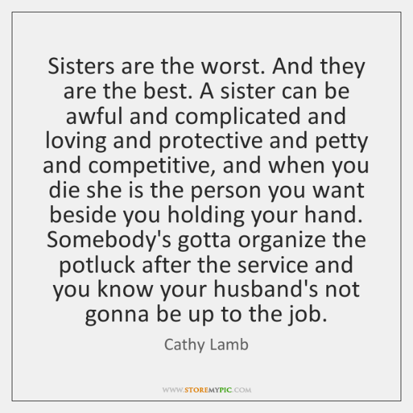 Sisters are the worst. And they are the best. A sister can ...