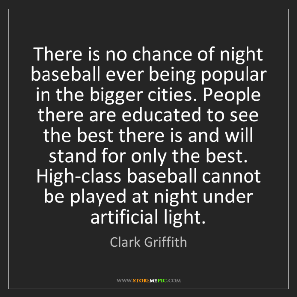 Clark Griffith: There is no chance of night baseball ever being popular...