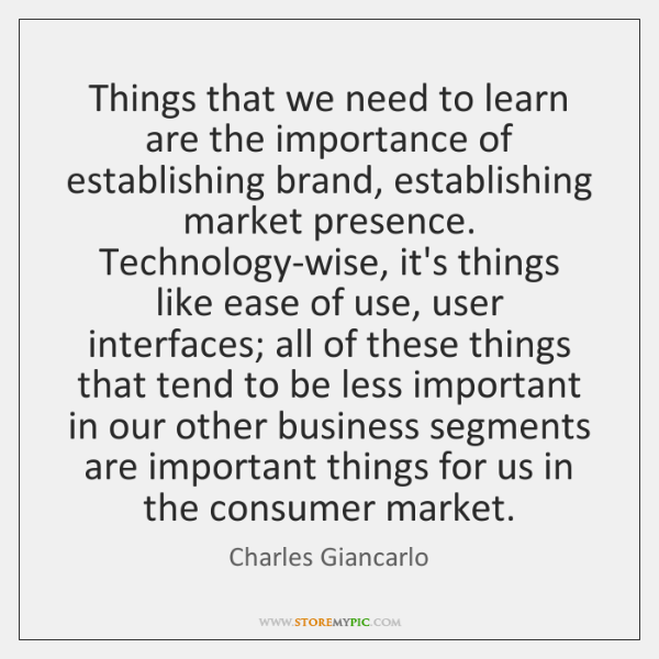 Things that we need to learn are the importance of establishing brand, ...