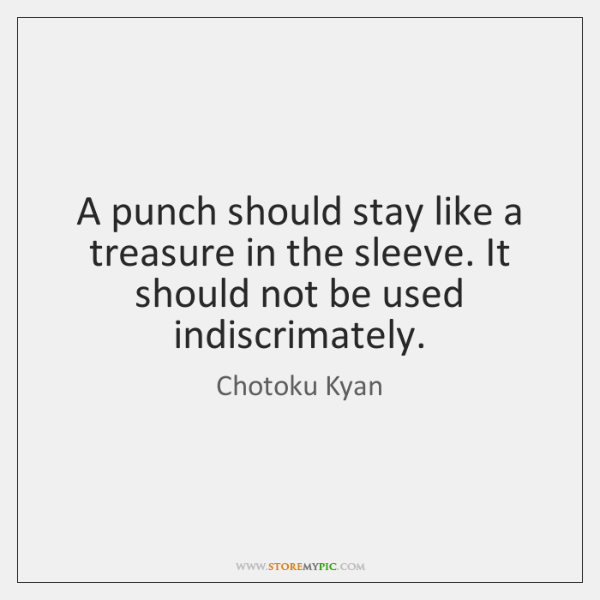 A punch should stay like a treasure in the sleeve. It should ...
