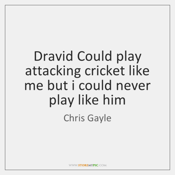 Dravid Could play attacking cricket like me but i could never play ...