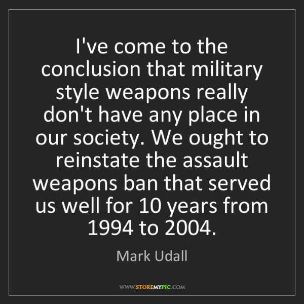 Mark Udall: I've come to the conclusion that military style weapons...
