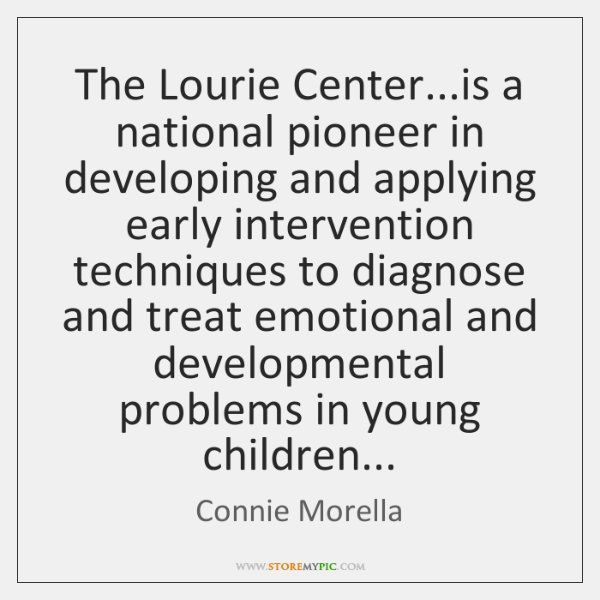 The Lourie Center...is a national pioneer in developing and applying early ...