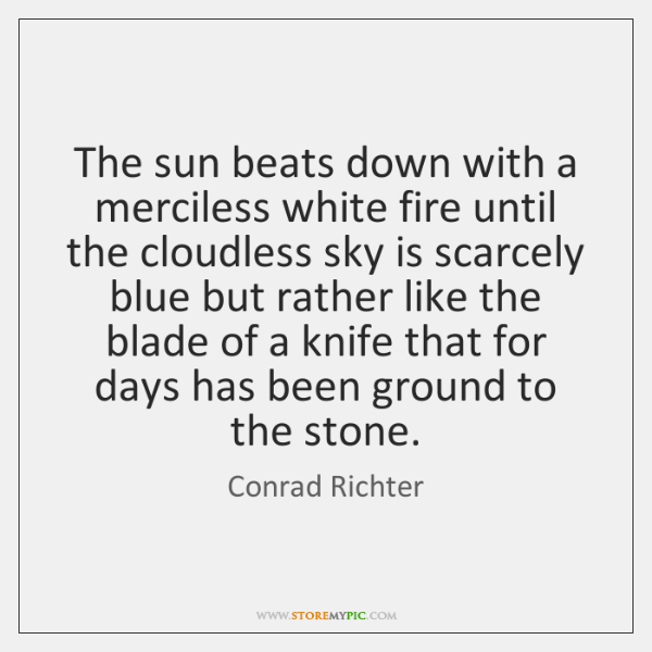 The sun beats down with a merciless white fire until the cloudless ...