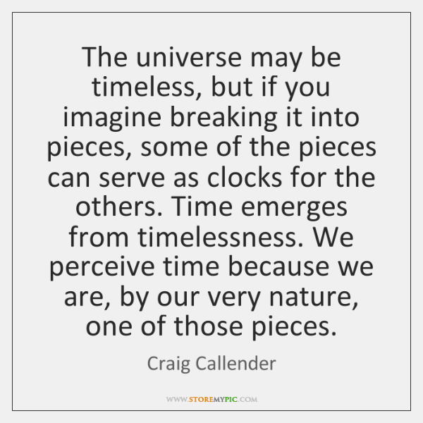 The universe may be timeless, but if you imagine breaking it into ...