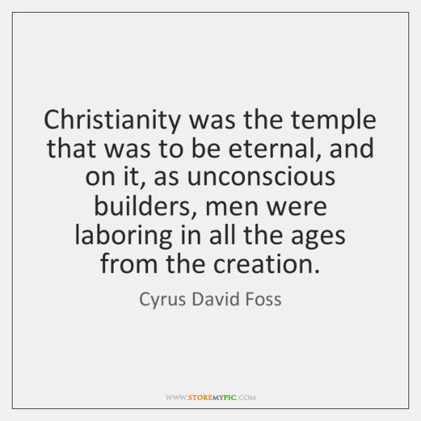 Christianity was the temple that was to be eternal, and on it, ...