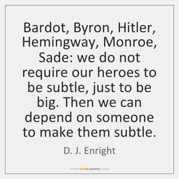 Bardot, Byron, Hitler, Hemingway, Monroe, Sade: we do not require our heroes ...