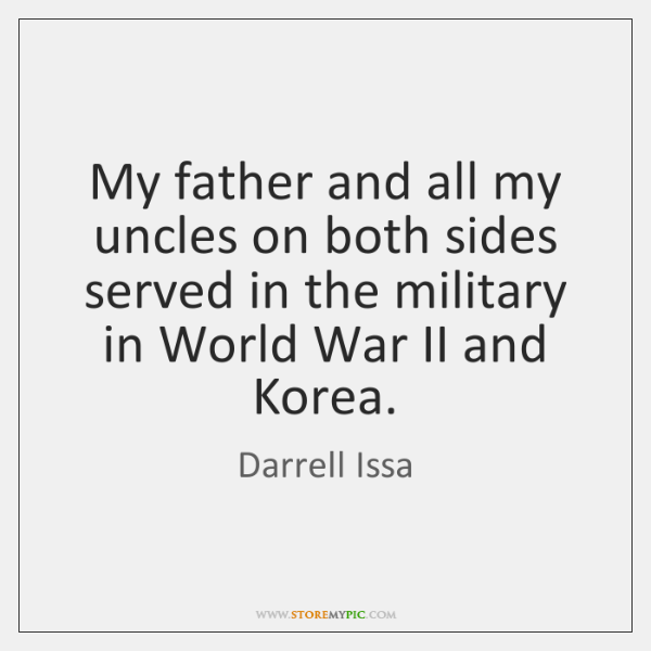 My father and all my uncles on both sides served in the ...