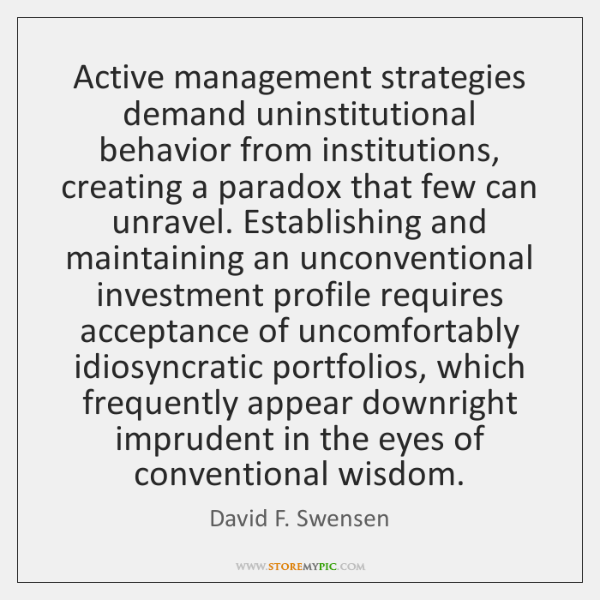 Active management strategies demand uninstitutional behavior from institutions, creating a paradox t