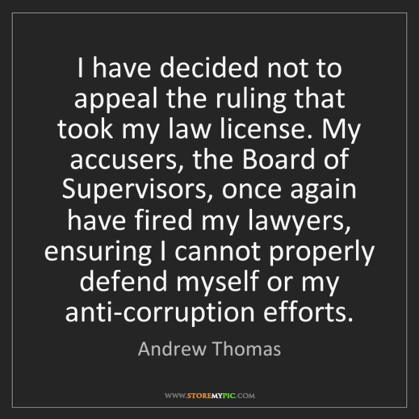 Andrew Thomas: I have decided not to appeal the ruling that took my...