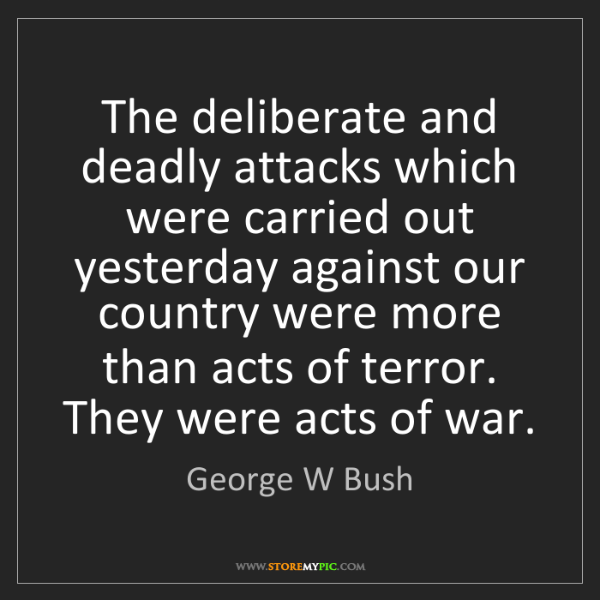 George W Bush: The deliberate and deadly attacks which were carried...