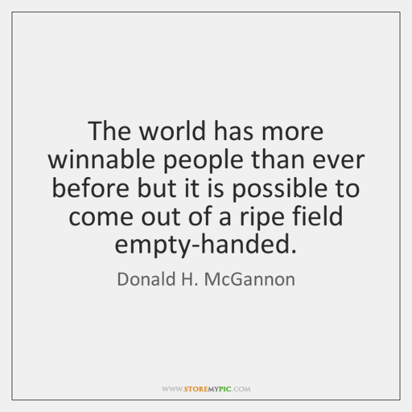 The world has more winnable people than ever before but it is ...