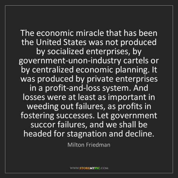 Milton Friedman: The economic miracle that has been the United States...