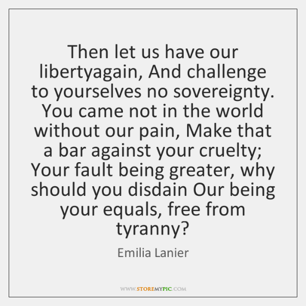 Then let us have our libertyagain, And challenge to yourselves no sovereignty. ...